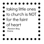 Taking little ones to church is NOT for the faint of heart: A Guest Post from Random Blog Drama