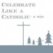 celebrate like a catholic