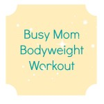 Busy Mom Bodyweight Workout