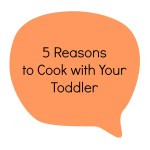 5 Reasons to Cook with Your Toddler