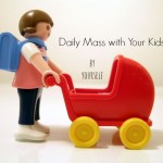 Daily Mass with Your Kids…By Yourself