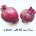 Warm Beet Salad (kid un-friendly!)