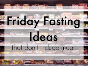 Friday Abstinence Ideas